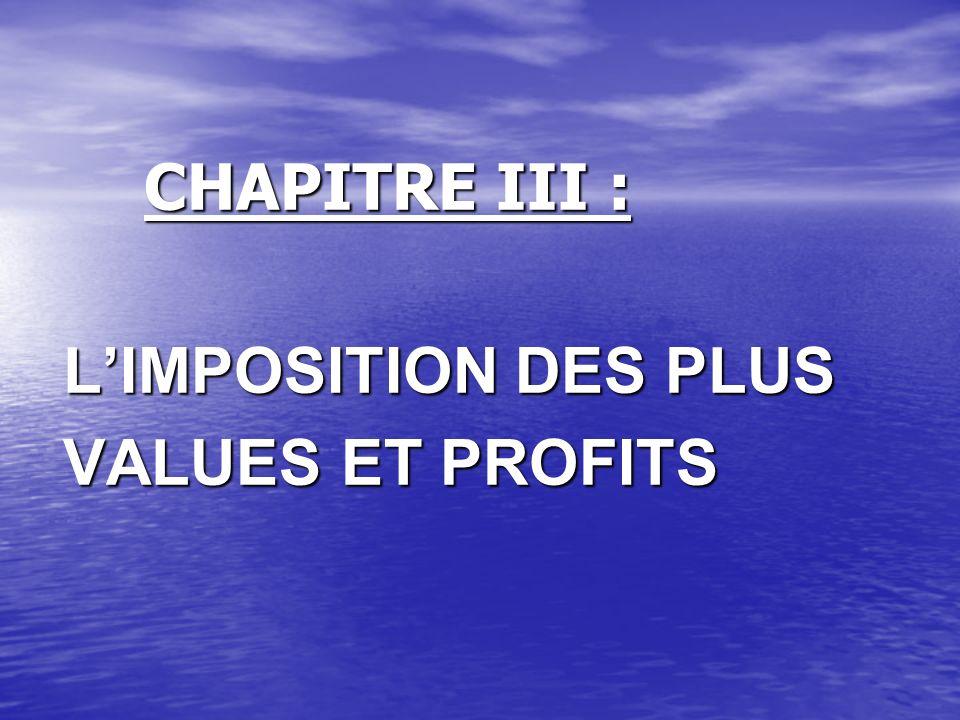 CHAPITRE III : L'IMPOSITION DES PLUS VALUES ET PROFITS