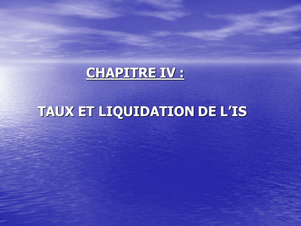 CHAPITRE IV : TAUX ET LIQUIDATION DE L'IS