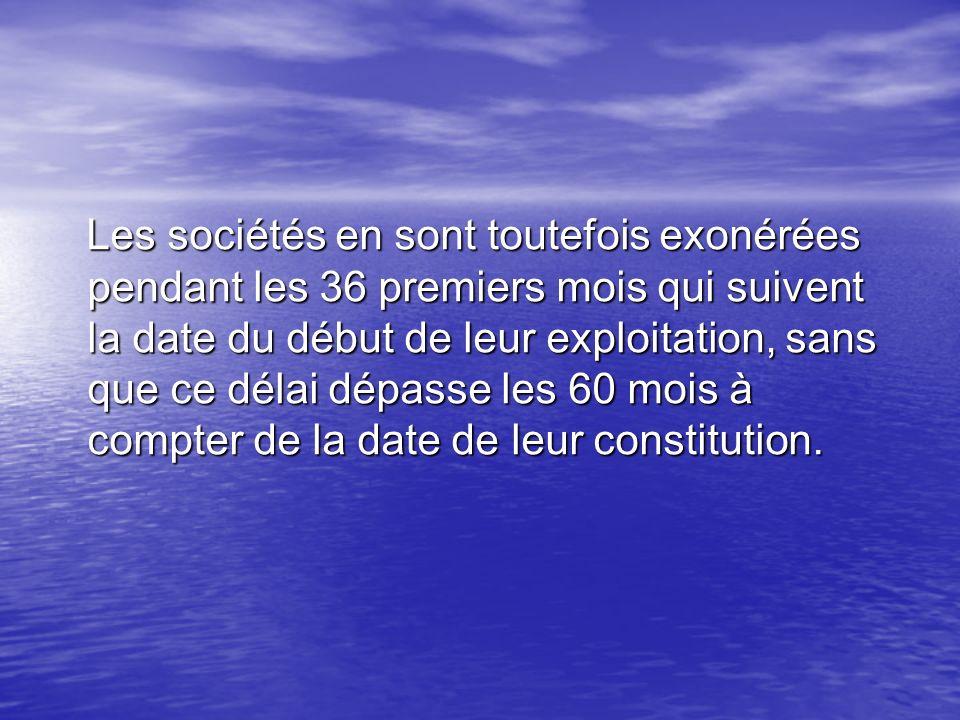 Les sociétés en sont toutefois exonérées pendant les 36 premiers mois qui suivent la date du début de leur exploitation, sans que ce délai dépasse les 60 mois à compter de la date de leur constitution.