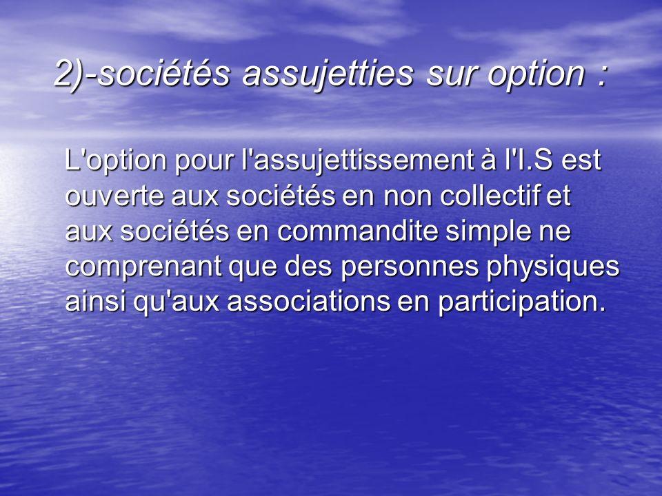 2)-sociétés assujetties sur option :