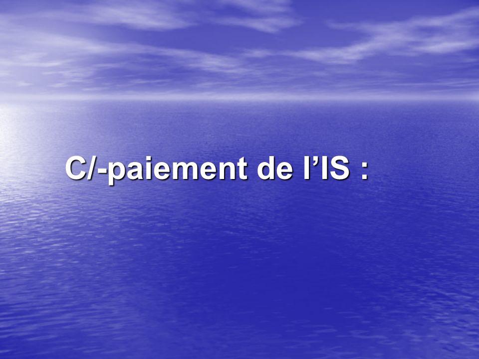 C/-paiement de l'IS :