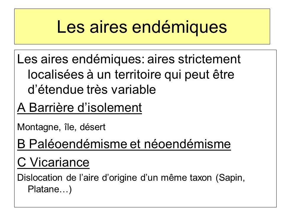 Les aires endémiques Les aires endémiques: aires strictement localisées à un territoire qui peut être d'étendue très variable.