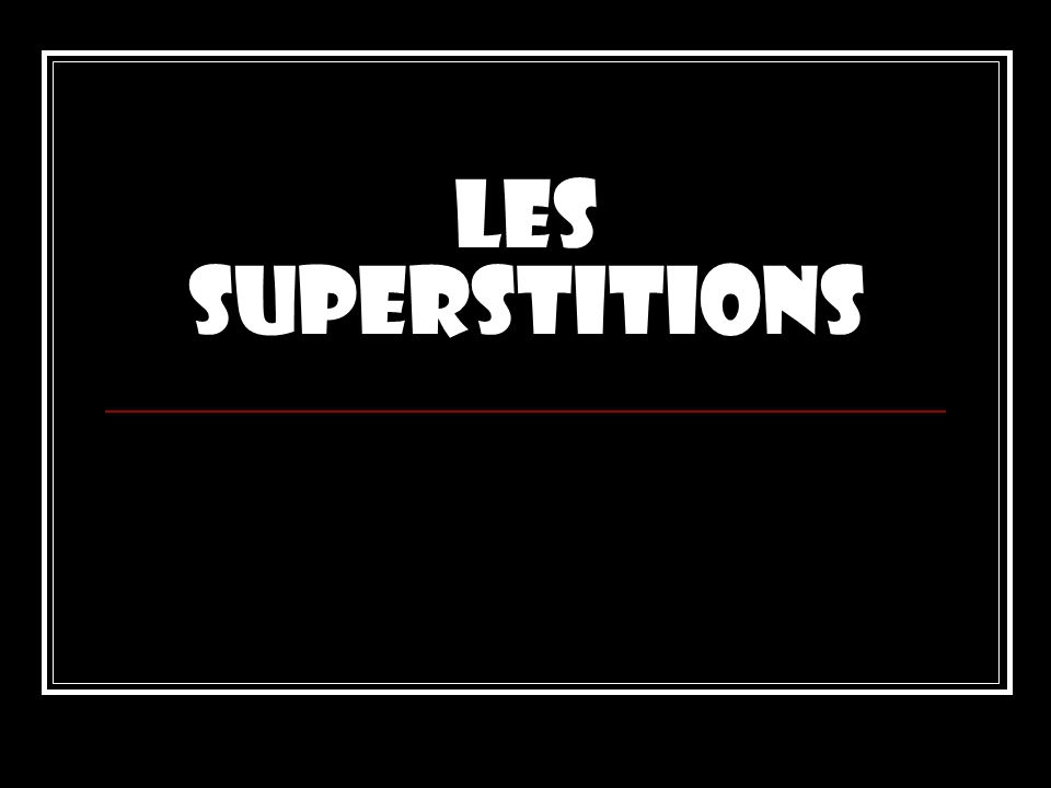Les superstitions