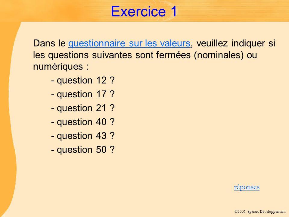 Exercice 1 Dans le questionnaire sur les valeurs, veuillez indiquer si les questions suivantes sont fermées (nominales) ou numériques :