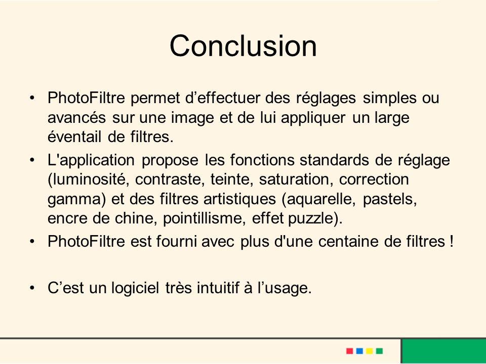Conclusion PhotoFiltre permet d'effectuer des réglages simples ou avancés sur une image et de lui appliquer un large éventail de filtres.