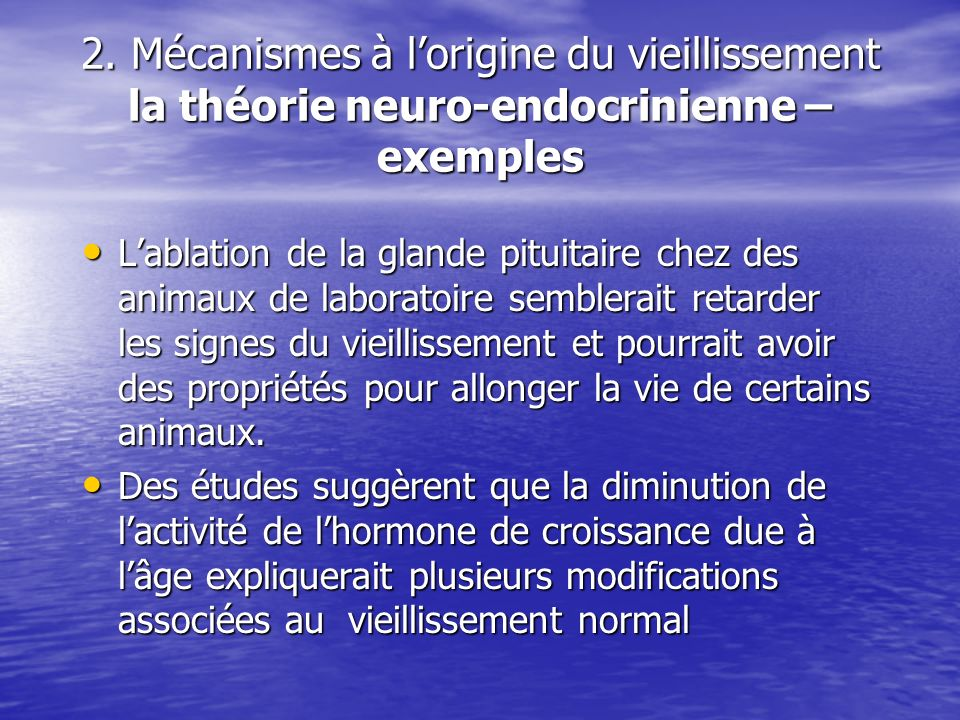 2. Mécanismes à l'origine du vieillissement la théorie neuro-endocrinienne – exemples