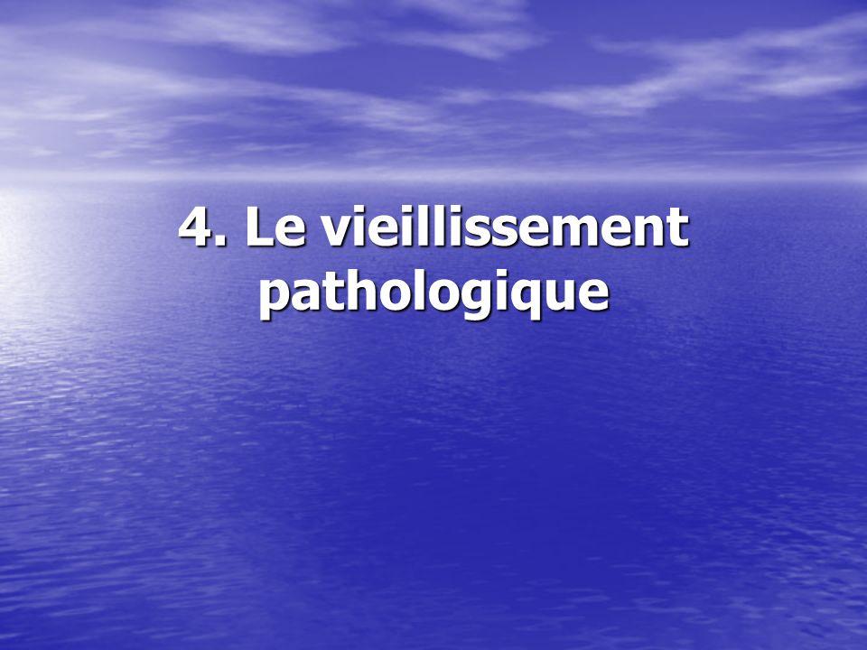 4. Le vieillissement pathologique