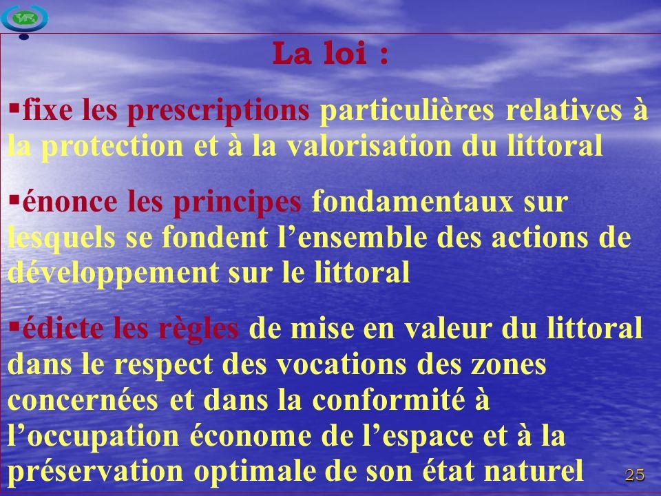 La loi : fixe les prescriptions particulières relatives à la protection et à la valorisation du littoral.