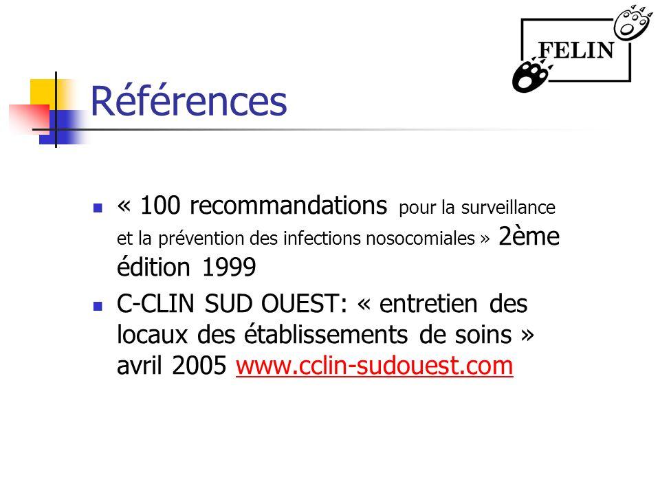 Références « 100 recommandations pour la surveillance et la prévention des infections nosocomiales » 2ème édition 1999.