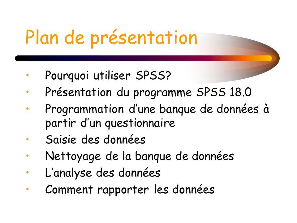 Plan de présentation Pourquoi utiliser SPSS