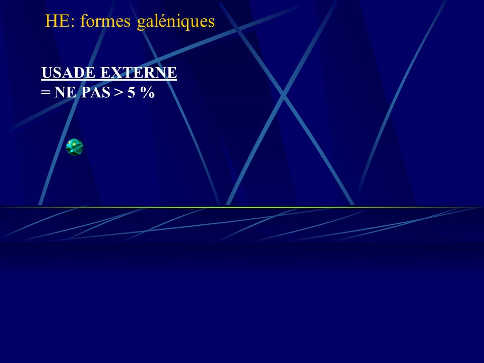 HE: formes galéniques USADE EXTERNE = NE PAS > 5 %
