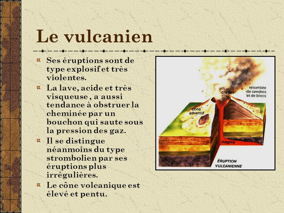 Le vulcanien Ses éruptions sont de type explosif et très violentes.