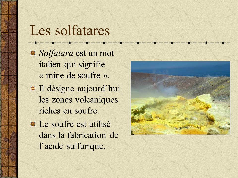 Les solfatares Solfatara est un mot italien qui signifie « mine de soufre ». Il désigne aujourd'hui les zones volcaniques riches en soufre.