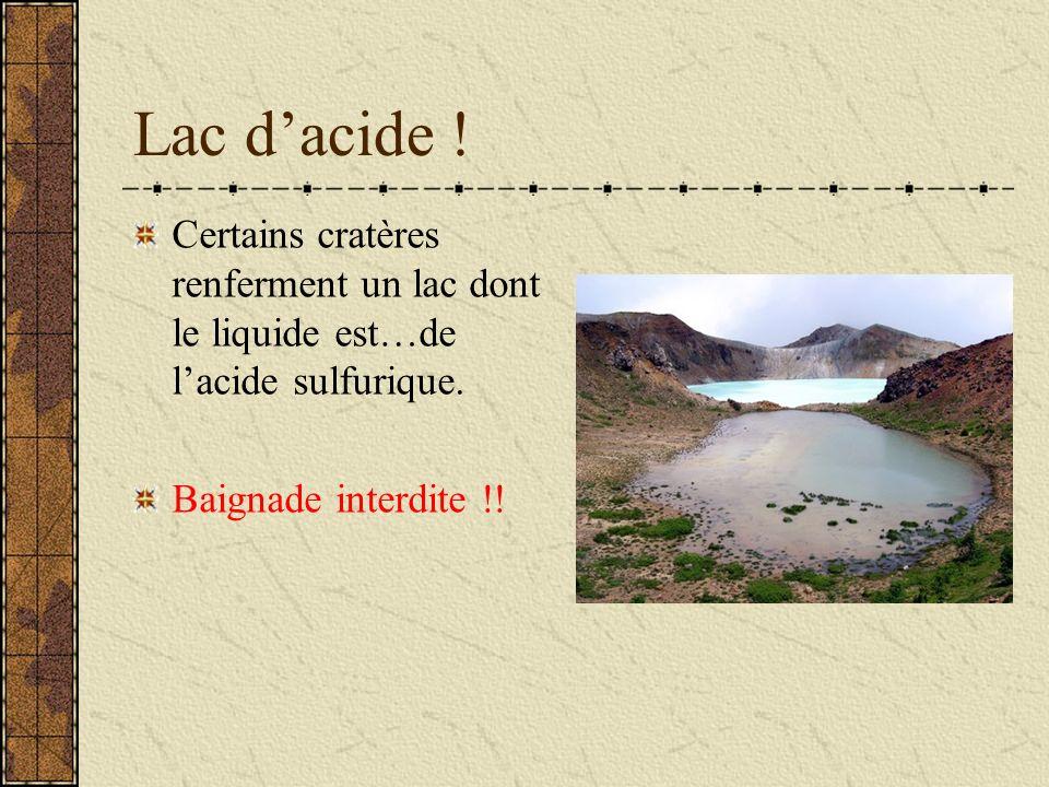 Lac d'acide . Certains cratères renferment un lac dont le liquide est…de l'acide sulfurique.