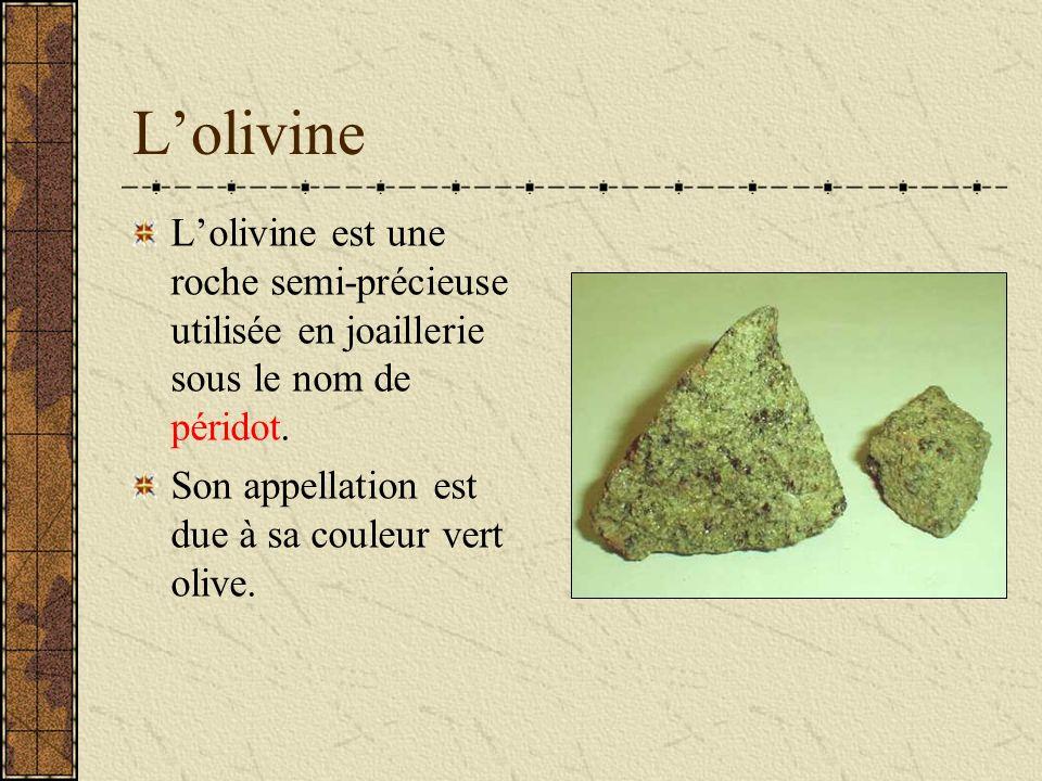 L'olivine L'olivine est une roche semi-précieuse utilisée en joaillerie sous le nom de péridot.