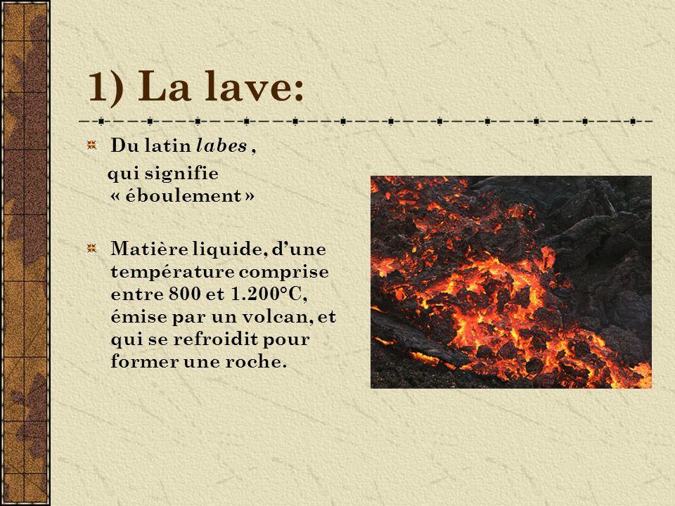 1) La lave: Du latin labes , qui signifie « éboulement »