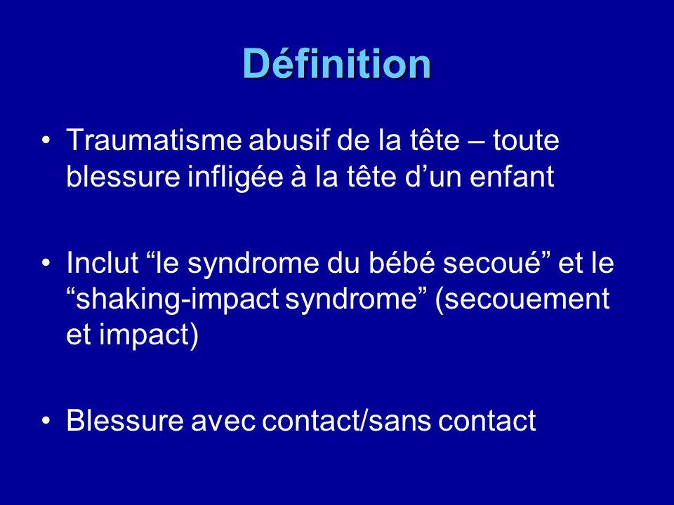 Définition Traumatisme abusif de la tête – toute blessure infligée à la tête d'un enfant.