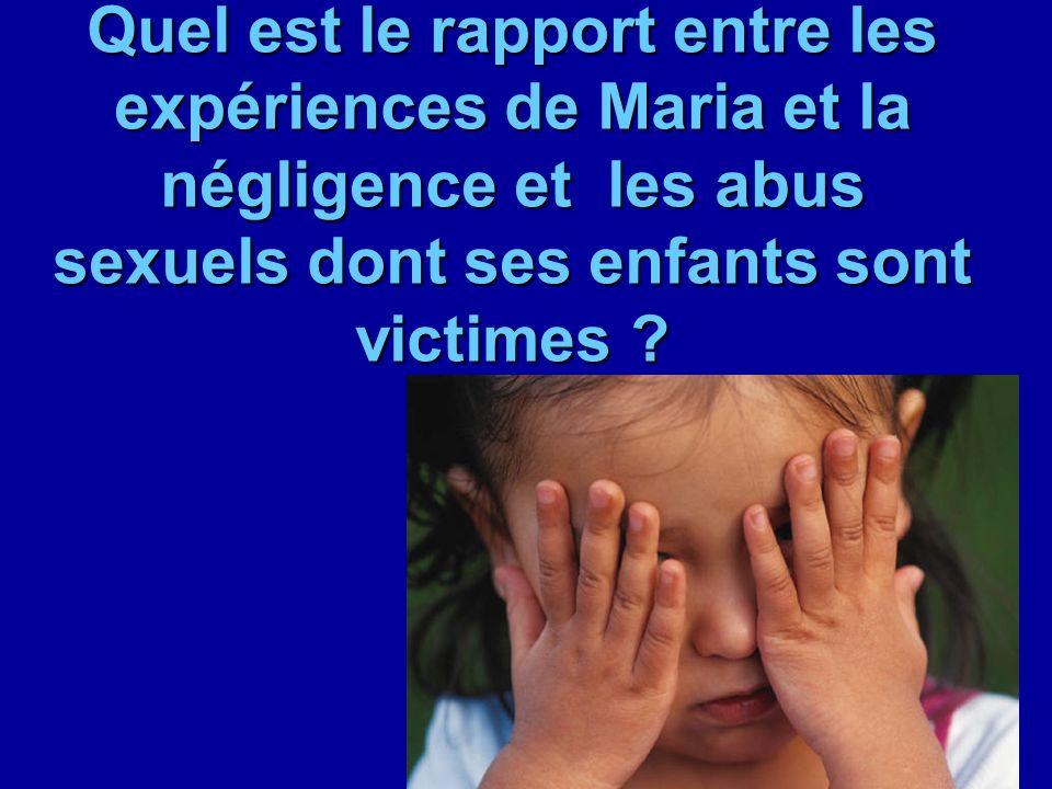 Quel est le rapport entre les expériences de Maria et la négligence et les abus sexuels dont ses enfants sont victimes