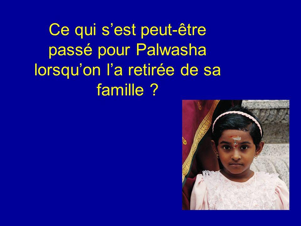 Ce qui s'est peut-être passé pour Palwasha lorsqu'on l'a retirée de sa famille