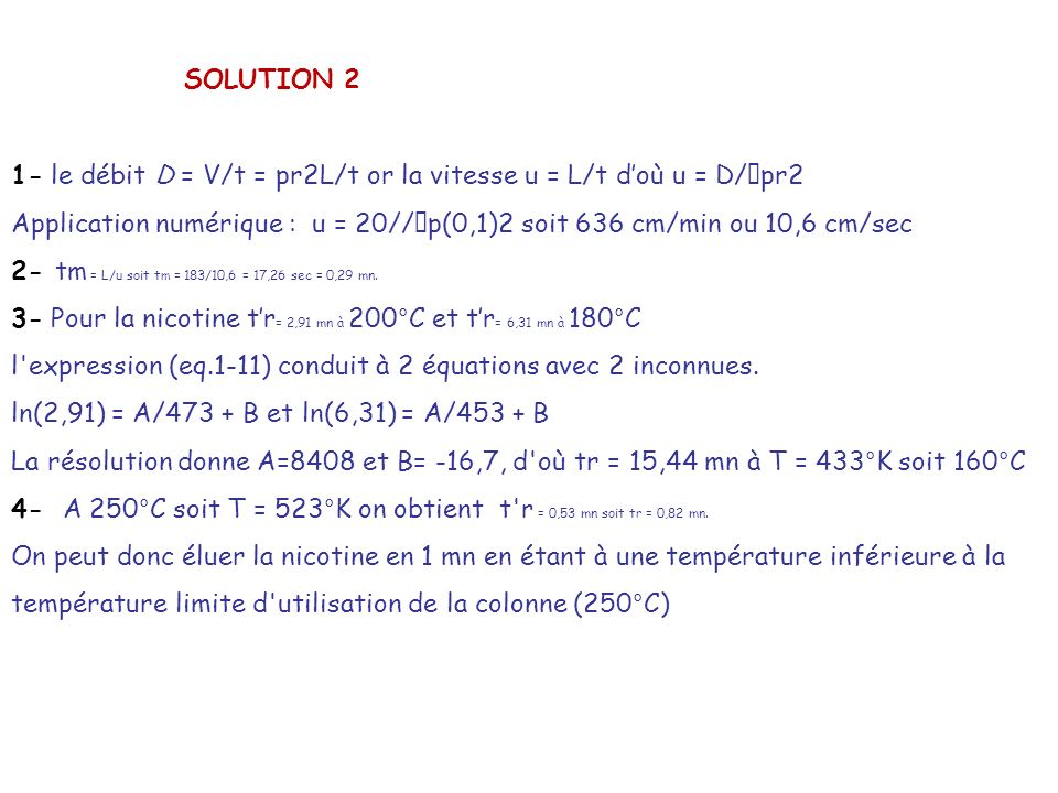 SOLUTION 2 1- le débit D = V/t = pr2L/t or la vitesse u = L/t d'où u = D/pr2.