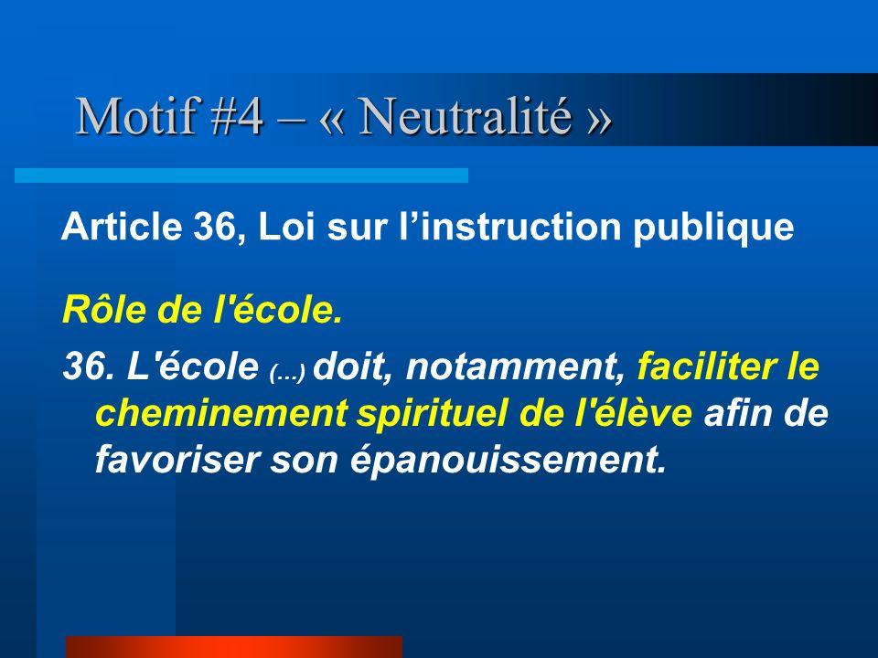 Motif #4 – « Neutralité » Article 36, Loi sur l'instruction publique