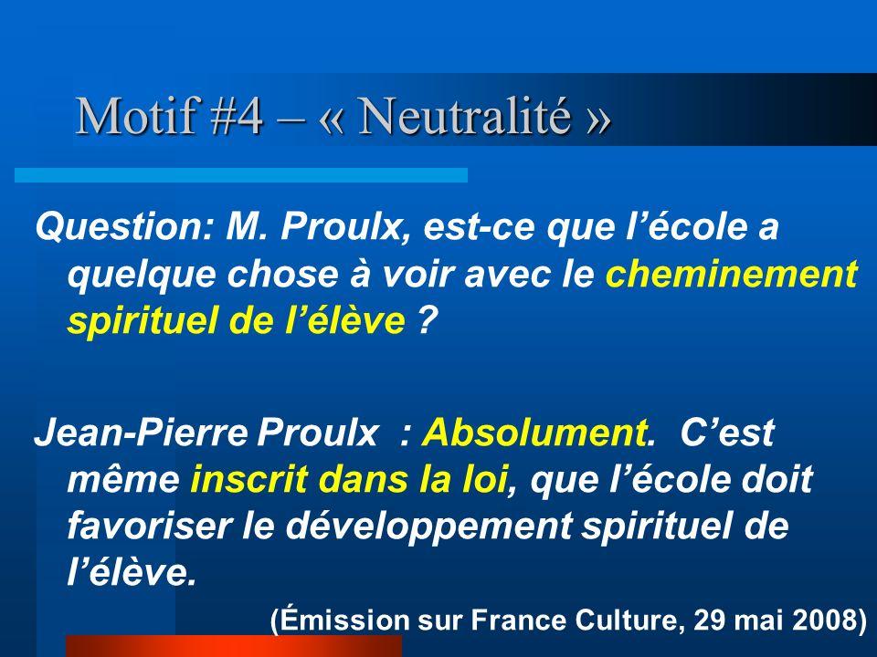Motif #4 – « Neutralité » Question: M. Proulx, est-ce que l'école a quelque chose à voir avec le cheminement spirituel de l'élève