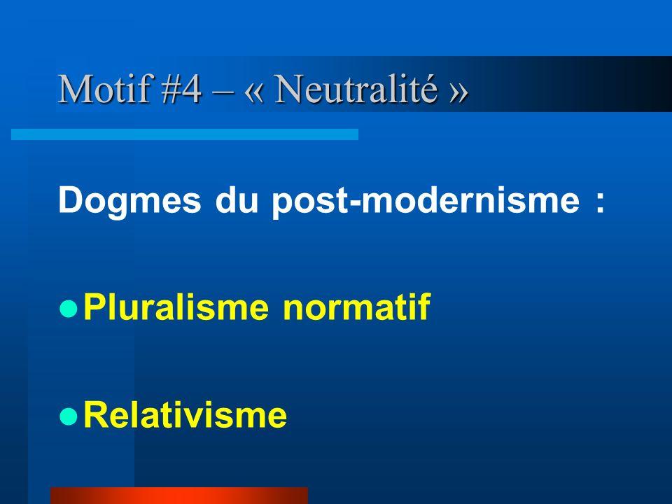 Motif #4 – « Neutralité » Dogmes du post-modernisme :
