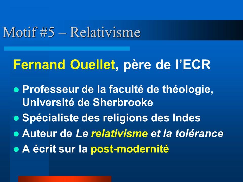 Motif #5 – Relativisme Fernand Ouellet, père de l'ECR