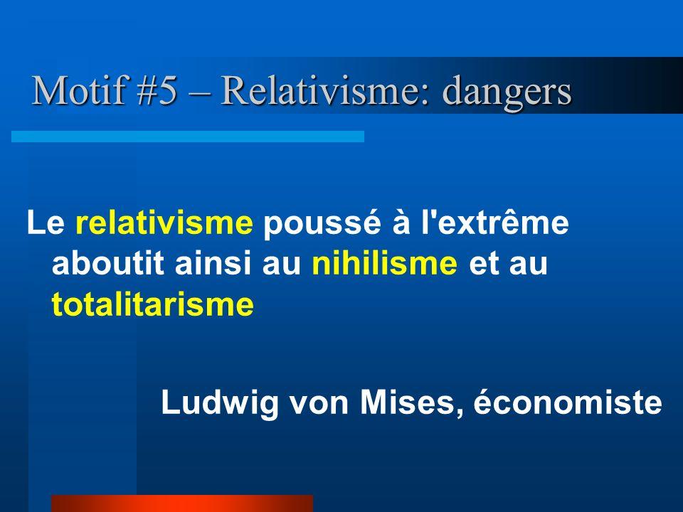 Motif #5 – Relativisme: dangers