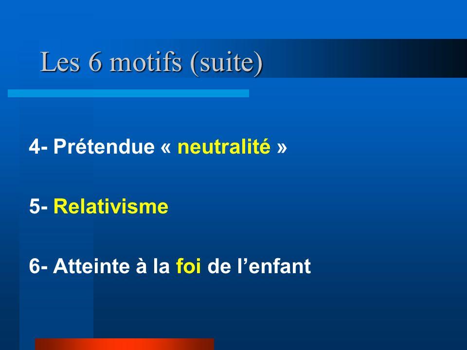 Les 6 motifs (suite) 4- Prétendue « neutralité » 5- Relativisme