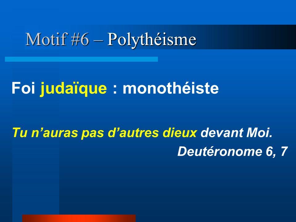 Motif #6 – Polythéisme Foi judaïque : monothéiste