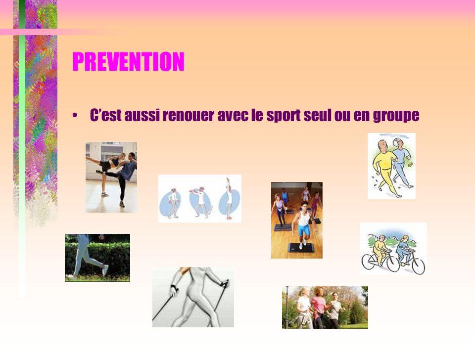 PREVENTION C'est aussi renouer avec le sport seul ou en groupe