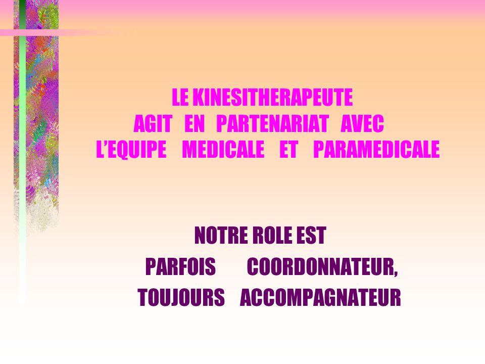 LE KINESITHERAPEUTE AGIT EN PARTENARIAT AVEC L'EQUIPE MEDICALE ET PARAMEDICALE