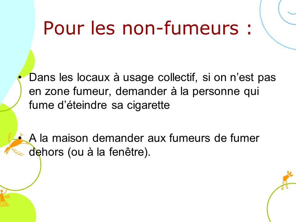 Pour les non-fumeurs : Dans les locaux à usage collectif, si on n'est pas en zone fumeur, demander à la personne qui fume d'éteindre sa cigarette.