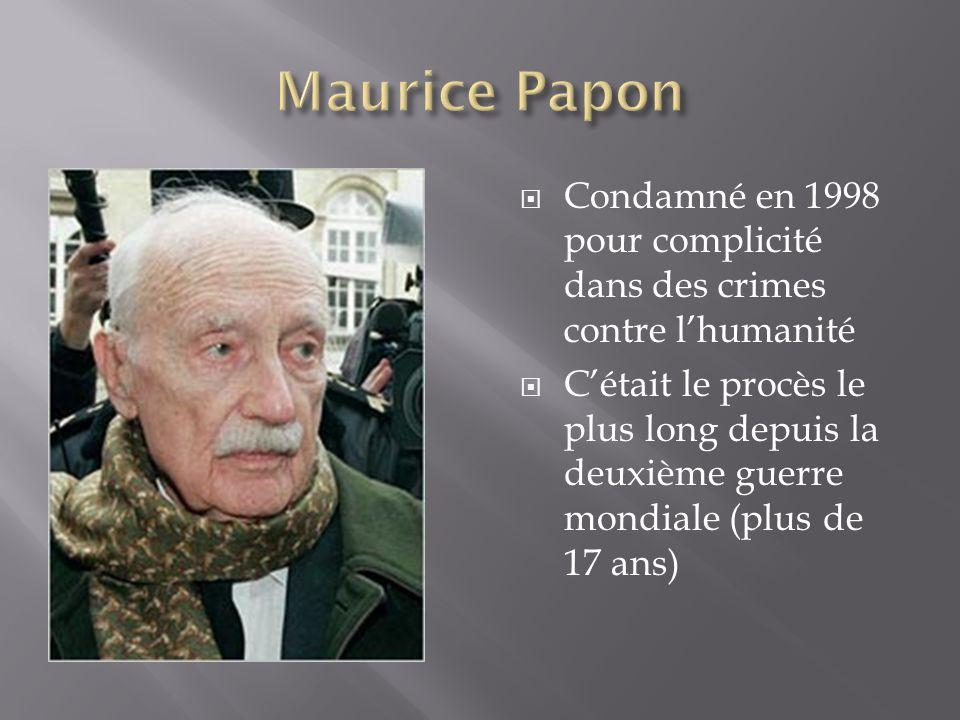 Maurice Papon Condamné en 1998 pour complicité dans des crimes contre l'humanité.