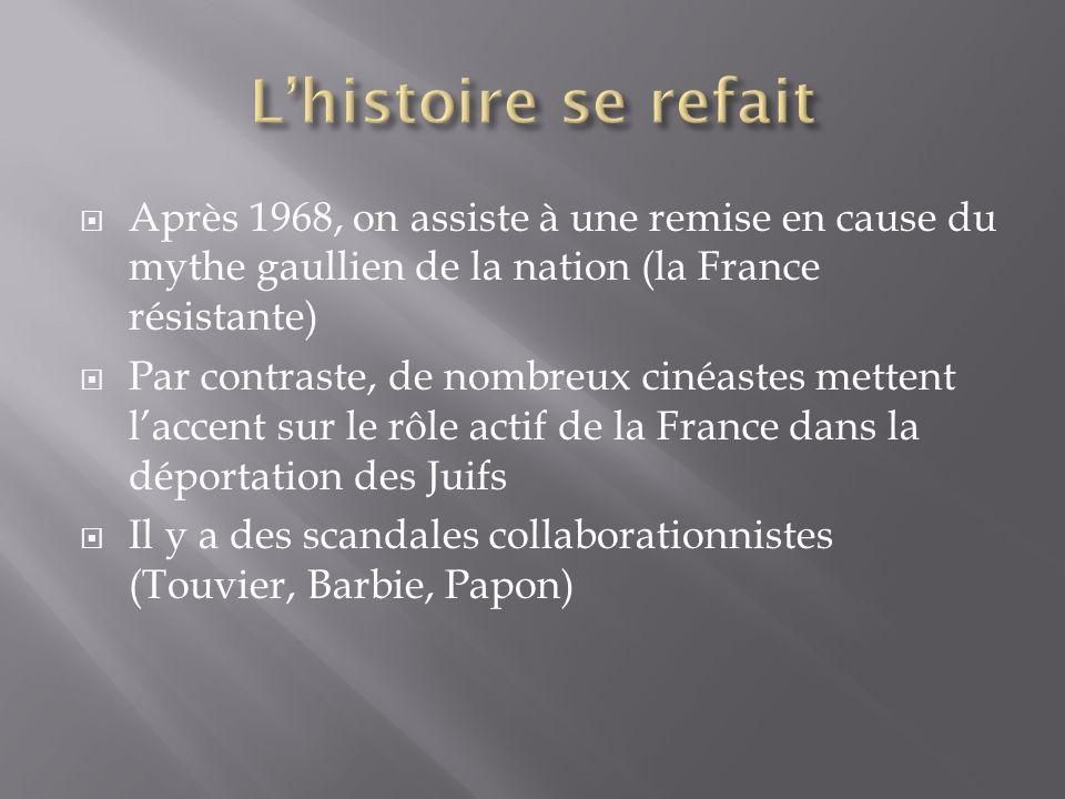 L'histoire se refait Après 1968, on assiste à une remise en cause du mythe gaullien de la nation (la France résistante)