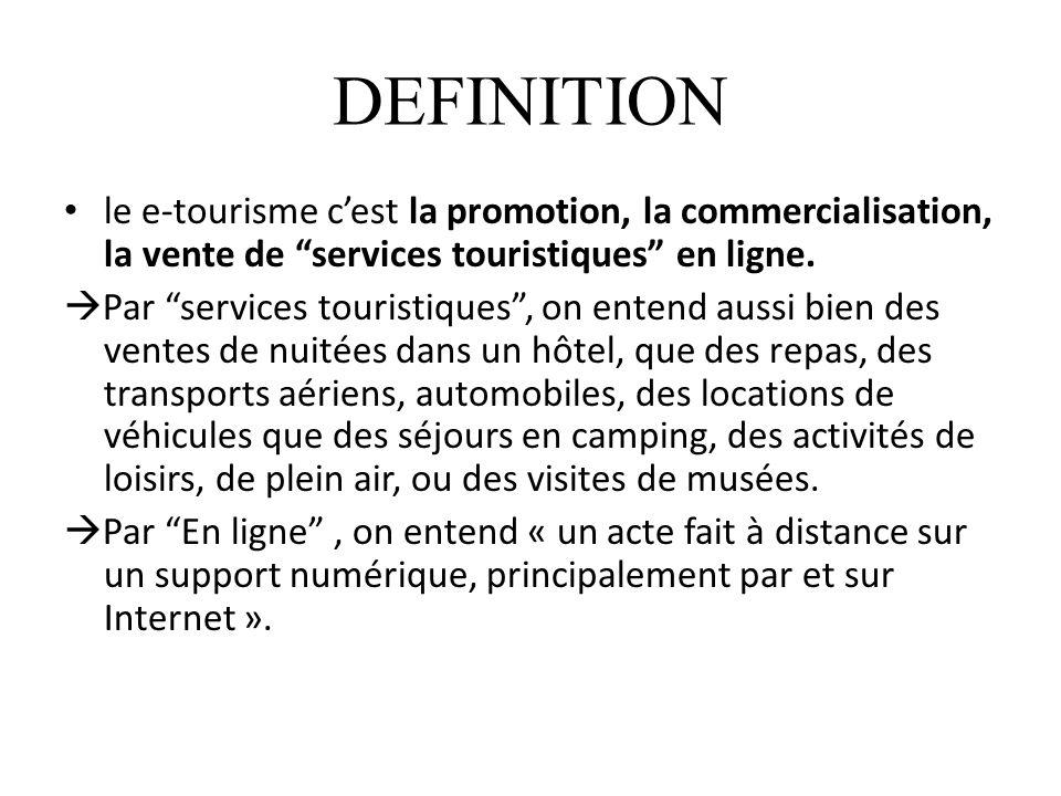 DEFINITION le e-tourisme c'est la promotion, la commercialisation, la vente de services touristiques en ligne.