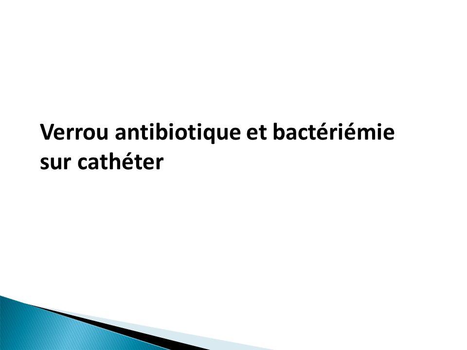 Verrou antibiotique et bactériémie sur cathéter