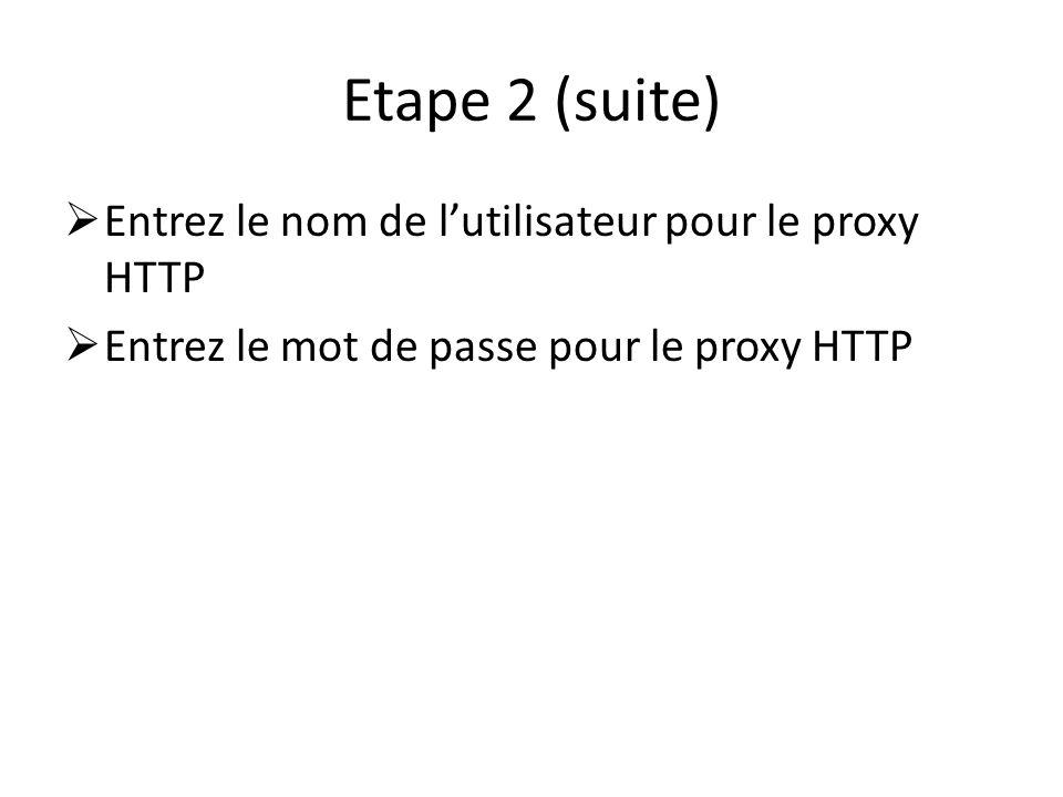 Etape 2 (suite) Entrez le nom de l'utilisateur pour le proxy HTTP