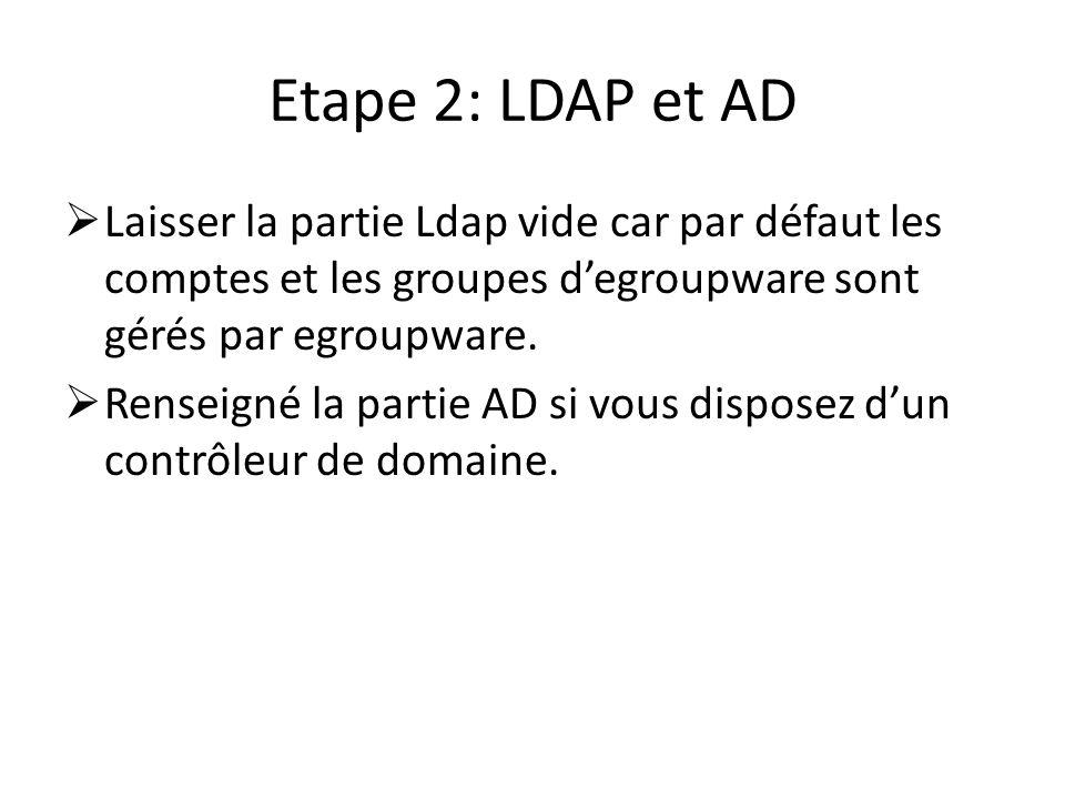 Etape 2: LDAP et AD Laisser la partie Ldap vide car par défaut les comptes et les groupes d'egroupware sont gérés par egroupware.