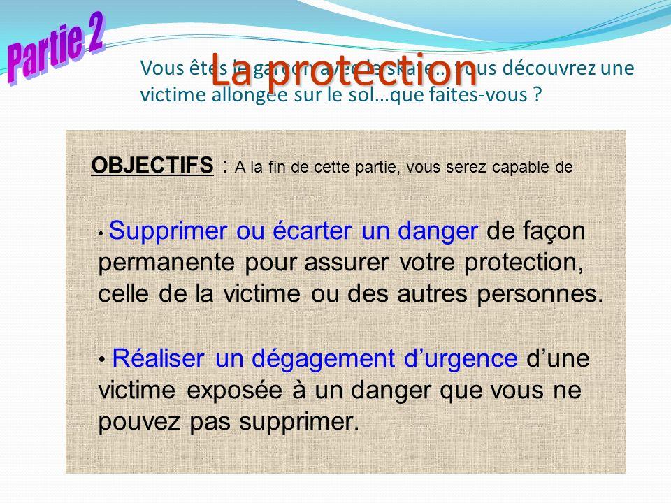 Partie 2 La protection. Vous êtes le garçon avec le skate… vous découvrez une victime allongée sur le sol…que faites-vous