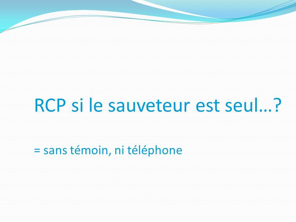 RCP si le sauveteur est seul… = sans témoin, ni téléphone