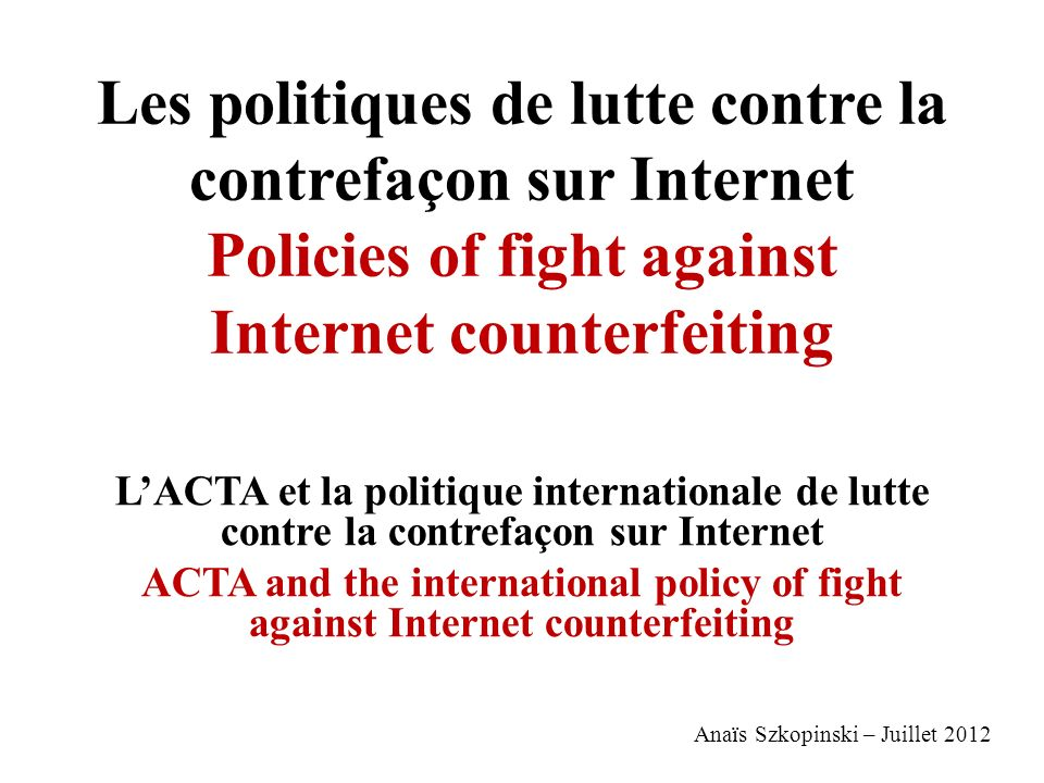 Les politiques de lutte contre la contrefaçon sur Internet Policies of fight against Internet counterfeiting