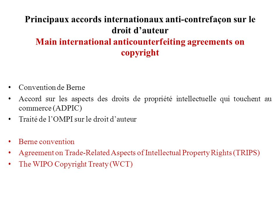 Principaux accords internationaux anti-contrefaçon sur le droit d'auteur Main international anticounterfeiting agreements on copyright