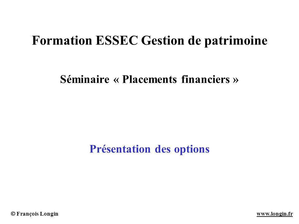 Formation ESSEC Gestion de patrimoine Séminaire « Placements financiers » Présentation des options