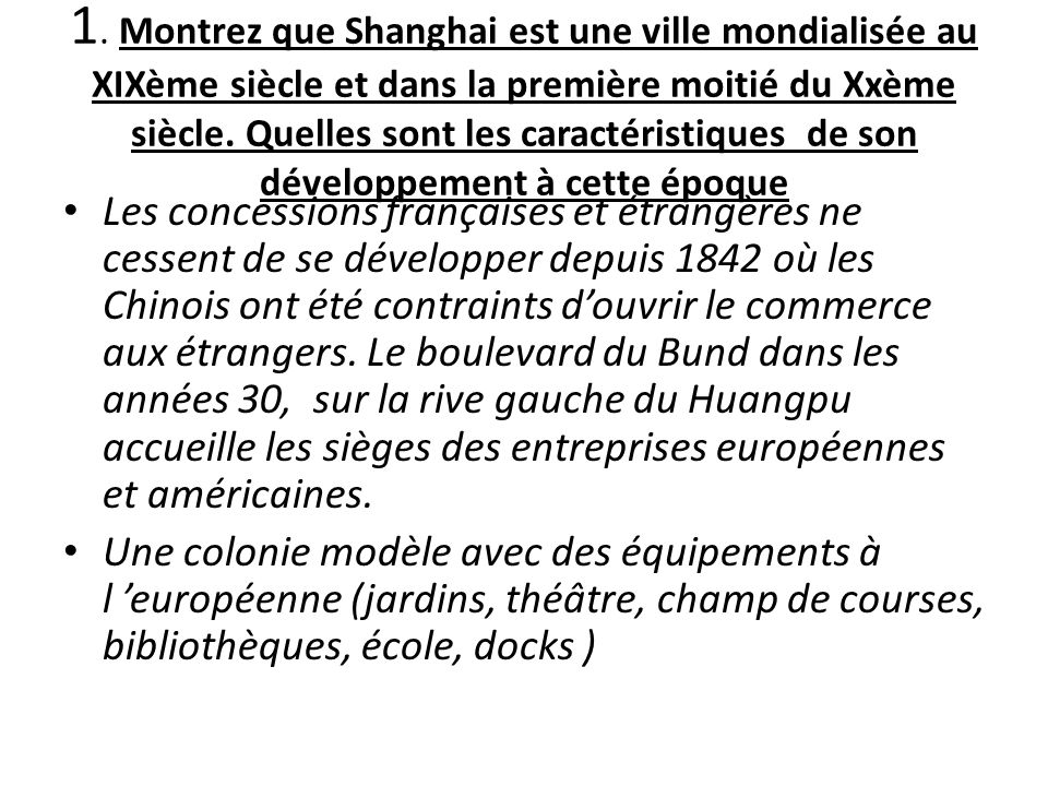 1. Montrez que Shanghai est une ville mondialisée au XIXème siècle et dans la première moitié du Xxème siècle. Quelles sont les caractéristiques de son développement à cette époque