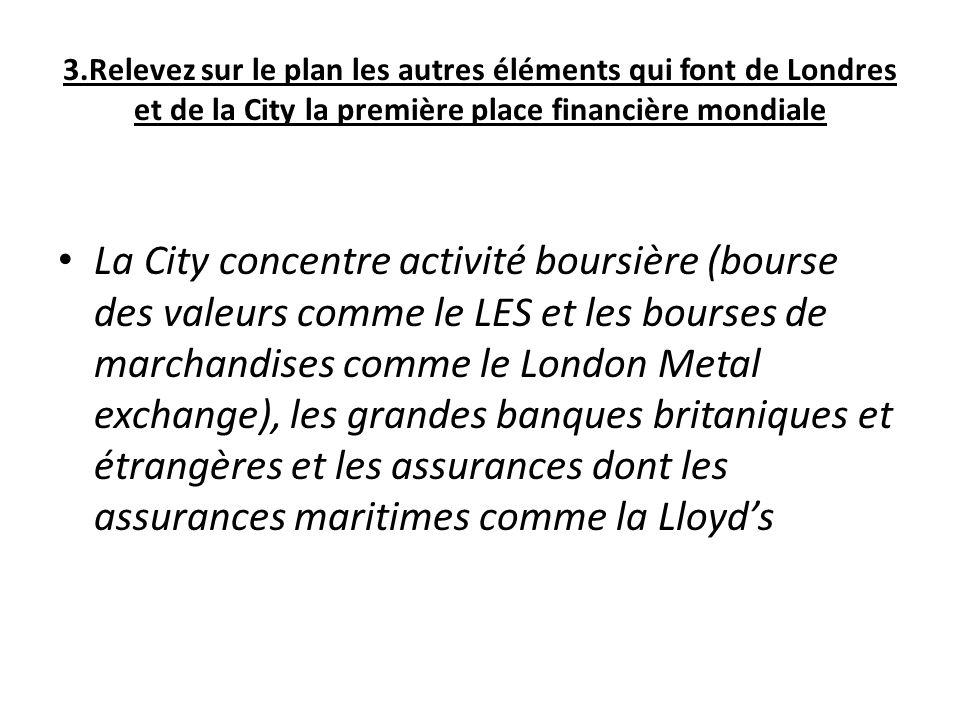 3.Relevez sur le plan les autres éléments qui font de Londres et de la City la première place financière mondiale
