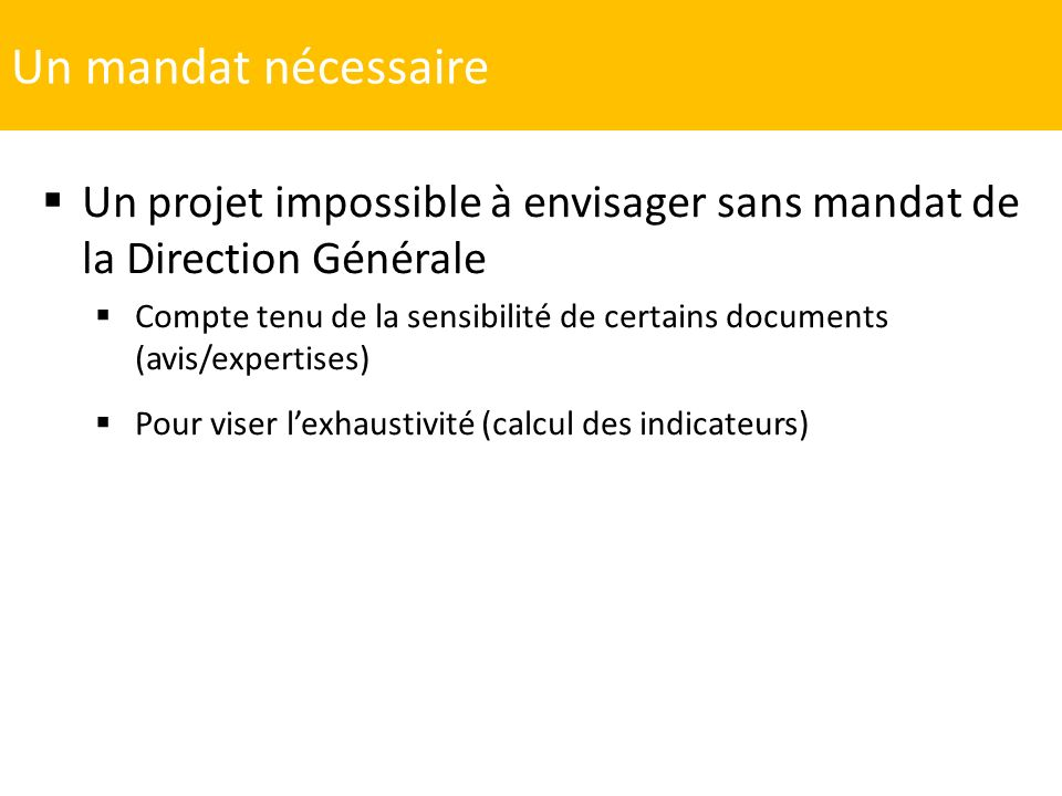 Un mandat nécessaire Un projet impossible à envisager sans mandat de la Direction Générale.
