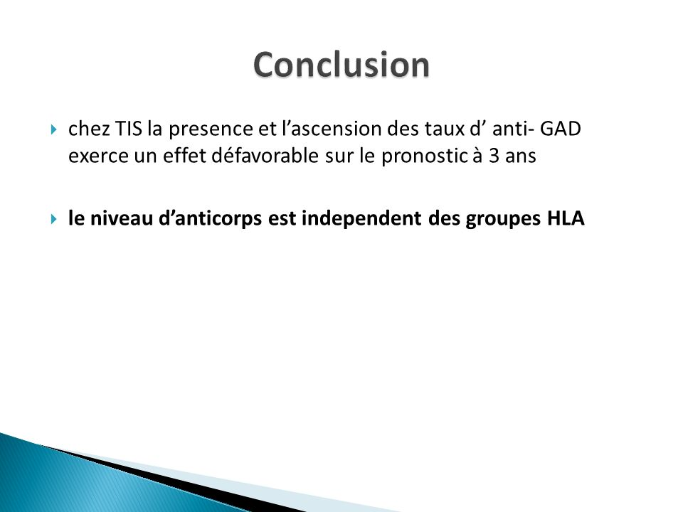 Conclusion chez TIS la presence et l'ascension des taux d' anti- GAD exerce un effet défavorable sur le pronostic à 3 ans.