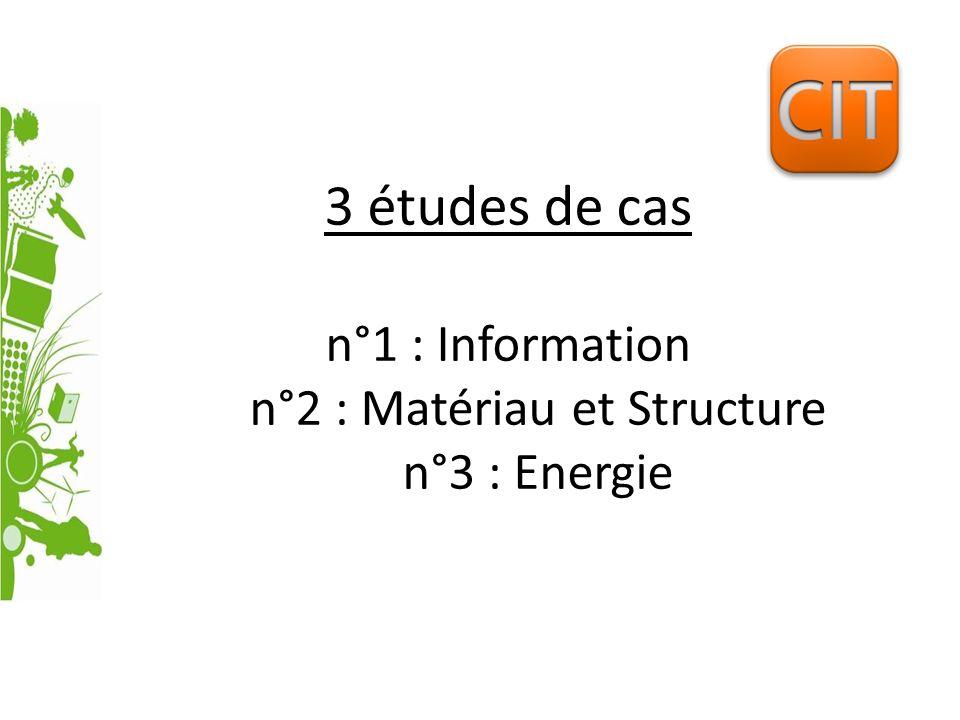 3 études de cas n°1 : Information n°2 : Matériau et Structure n°3 : Energie